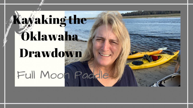 , KAYAKING THE OKLAWAHA DRAWDOWN // FULL MOON PADDLE // Deep Water Happy