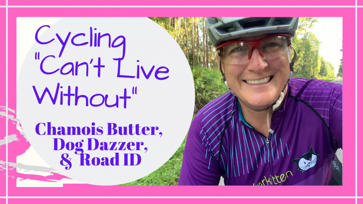 """Cycling Chamois Butter Road ID Dog Dazzer, MY CYCLING """"CAN'T LIVE WITHOUT"""" // CHAMOIS BUTTER // DOG DAZZER // ROAD ID // Deep Water Happy"""