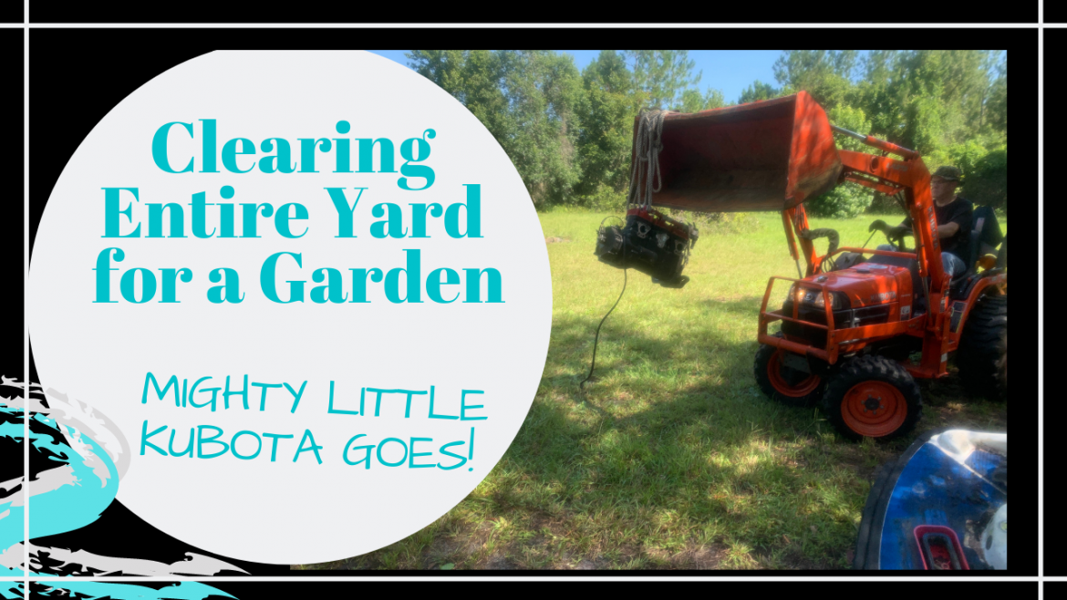 Garden Land Clearing, CLEARING ENTIRE YARD FOR A GARDEN // MIGHTY LITTLE KUBOTA 7510 // Deep Water Happy